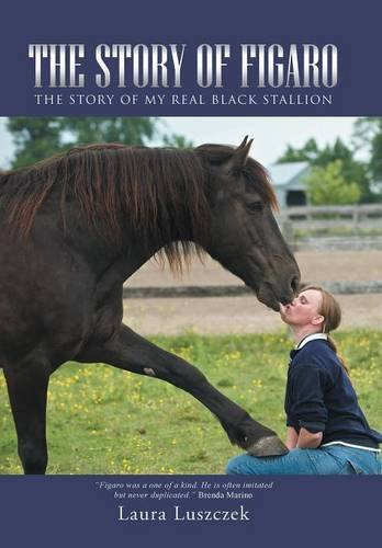 9781491775806: The Story of Figaro: The Story of My Real Black Stallion