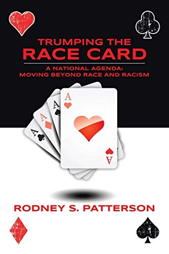 9781491776032: Trumping The Race Card: A National Agenda - Moving Beyond Race and Racism