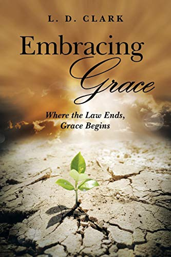 9781491776780: Embracing Grace: Where the Law Ends, Grace Begins
