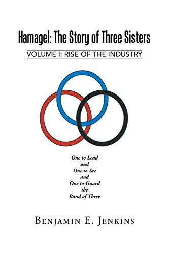Hamagel: The Story of Three Sisters: Volume I: Rise of the Industry: Benjamin E. Jenkins