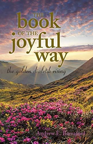 The Book of the Joyful Way: Andrew E Barraford