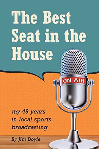 9781491779521: The Best Seat in the House: My 48 years in local sports broadcasting