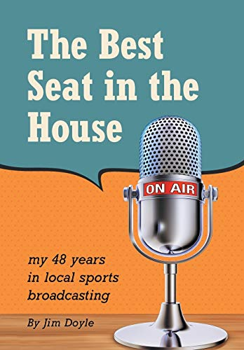 9781491779538: The Best Seat in the House: My 48 years in local sports broadcasting