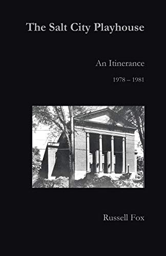 9781491779651: The Salt City Playhouse: An Itinerance 1978-1981