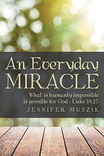 9781491781159: An Everyday Miracle: What is humanly impossible is possible for God—Luke 18:27