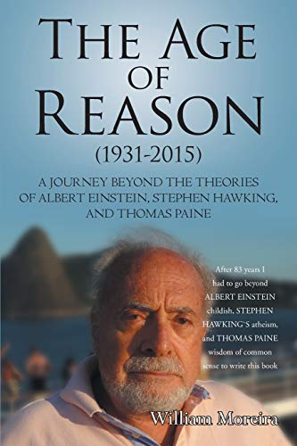 9781491781197: The Age of Reason (1931-2015): A Journey beyond the Theories of Albert Einstein, Stephen Hawking, and Thomas Paine