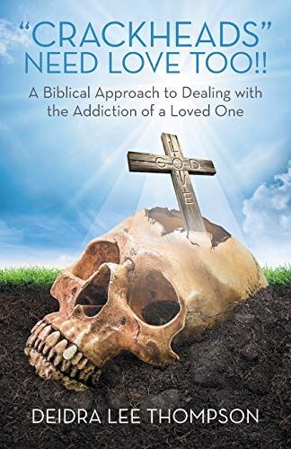 9781491782125: Crackheads Need Love Too: A Biblical Approach to Dealing with the Addiction of a Loved One