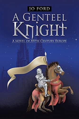 9781491783504: A Genteel Knight: A novel of XVth Century Europe