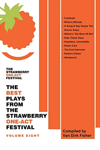 9781491784525: The Best Plays From The Strawberry One-Act Festival Volume Eight: Compiled by Van Dirk Fisher (Fisher, Van Dirk) (Volume 8)