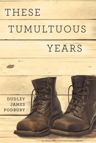 These Tumultuous Years: Podbury, Dudley James