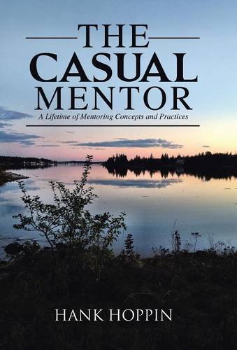 9781491784587: The Casual Mentor: A Lifetime of Mentoring Concepts and Practices