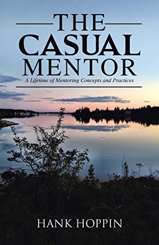 9781491784600: The Casual Mentor: A Lifetime of Mentoring Concepts and Practices