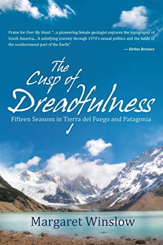 The Cusp of Dreadfulness: Fifteen Seasons in Tierra del Fuego and Patagonia: Margaret Winslow