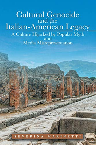 9781491791462: Cultural Genocide and the Italian-American Legacy: A Culture Hijacked by Popular Myth and Media Misrepresentation