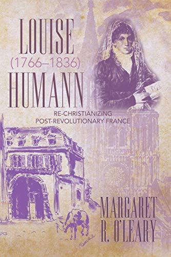 Louise Humann (1766-1836): Re-Christianizing Post-Revolutionary France (Paperback): Margaret R O