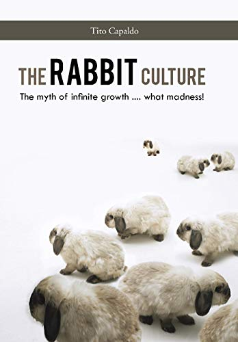 9781491800379: The Rabbit Culture: The Myth of Infinite Growth .... What Madness!