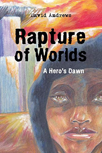 Rapture of Worlds: A Heros Dawn: David Andrews