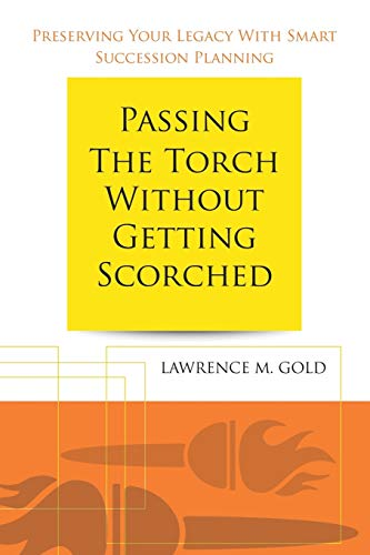 9781491804216: Passing the Torch Without Getting Scorched: Preserving Your Legacy With Smart Succession Planning