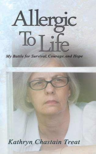 9781491804285: Allergic to Life: My Battle for Survival, Courage, and Hope