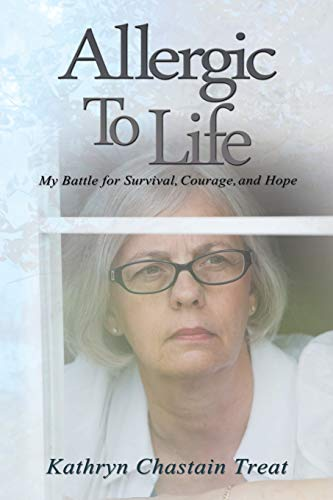 9781491804315: Allergic To Life: My Battle for Survival, Courage, and Hope