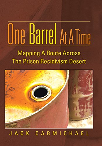 9781491805862: One Barrel at a Time: Mapping a Route Across the Prison Recidivism Desert
