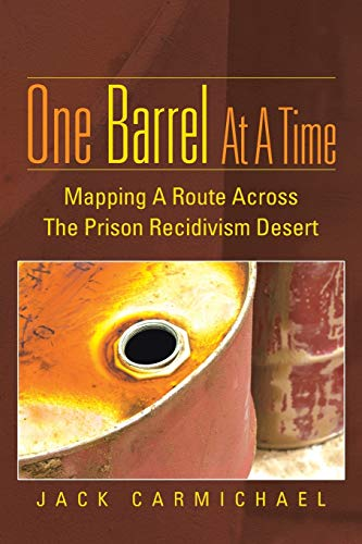 9781491805879: One Barrel At A Time: Mapping A Route Across The Prison Recidivism Desert