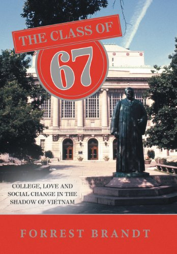 9781491807033: The Class of 67: College, Love and Social Change in the Shadow of Vietnam