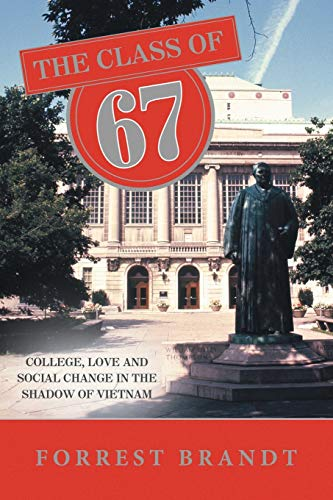 9781491807040: The Class of 67: College, Love and Social Change in the Shadow of Vietnam