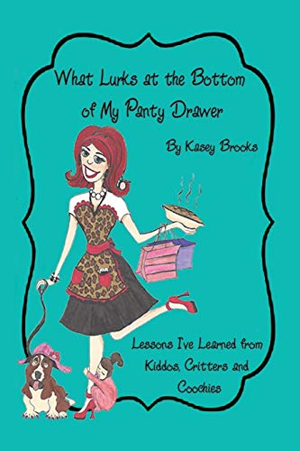 9781491807330: What Lurks at the Bottom of My Panty Drawer: Lessons I've Learned from Kiddos, Critters and Coochies