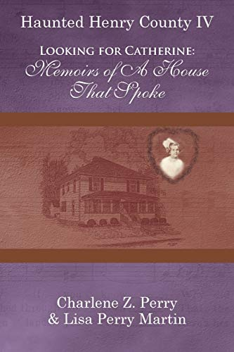 9781491808320: Looking for Catherine: Memoirs of a House that Spoke (Haunted Henry County)