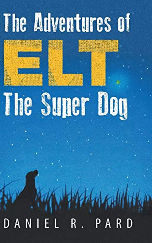 9781491812310: The Adventures of ELT the Super Dog