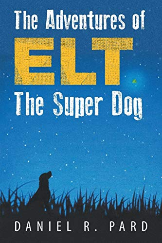 9781491812327: The Adventures of Elt the Super Dog