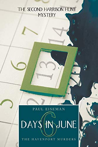 9781491813539: Six Days in June: The Havenport Murders: The Second Harrison Hunt Mystery