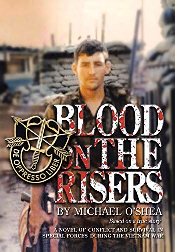 Blood on the Risers: A Novel of Conflict and Survival in Special Forces During the Vietnam War: ...