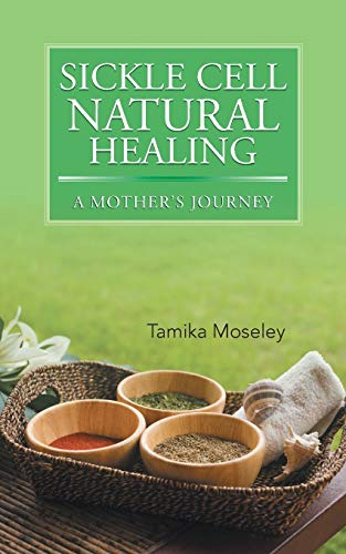 Sickle Cell Natural Healing: A Mother's Journey: Moseley, Tamika