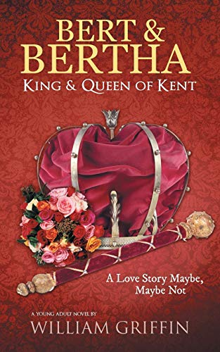 9781491813942: Bert & Bertha, King & Queen of Kent: A Love Story Maybe, Maybe Not
