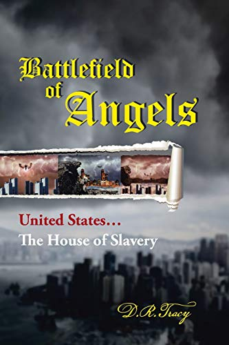 Battlefield of Angels: United States . . . The House of Slavery: Tracy, D. R.