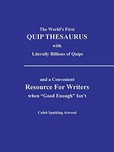 9781491817421: The World's First Quip Thesaurus with Literally Billions of Quips: And a Convenient Resource for Writers when