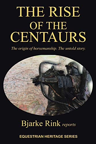 9781491821206: The Rise of the Centaurs: The Origin of Horsemanship. The Untold Story.