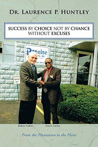 9781491824474: SUCCESS BY CHOICE NOT BY CHANCE WITHOUT EXCUSES: From the Plantation to the Plant