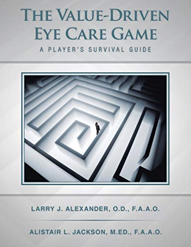 The Value-Driven Eye Care Game: A Player's Survival Guide: Larry J. Alexander