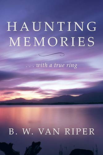 Haunting Memories: . . . with a True Ring: B. W. Van Riper