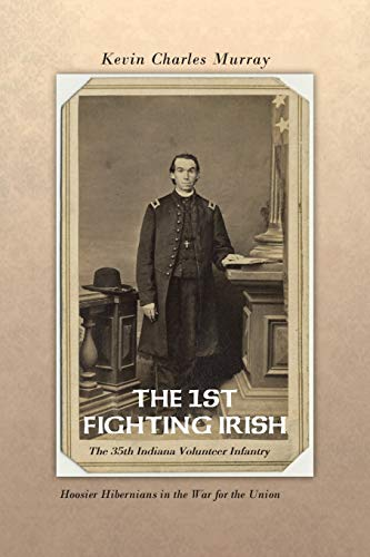 THE 1st Fighting Irish: The 35th Indiana: Kevin Murray