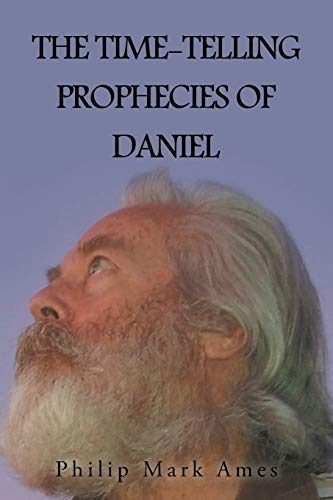 9781491828403: The Time-Telling Prophecies of Daniel