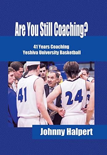 Are You Still Coaching?: 41 Years Coaching Yeshiva University Basketball: Johnny Halpert