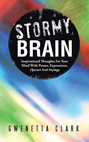 Stormy Brain: Inspirational Thoughts for Your Mind with Poems, Expressions, Quotes and Sayings: ...