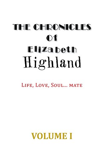 The Chronicles of Elizabeth Highland: Life, Love, Soul.Mate, Vol. 1: Highland, Elizabeth