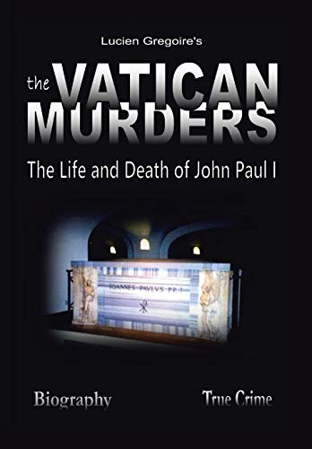 The Vatican Murders: The Life and Death of John Paul I: Gregoire, Lucien