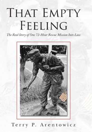 That Empty Feeling: The Real Story of One 72-Hour Rescue Mission Into Laos: Arentowicz, Terry P.
