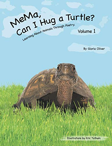 MeMa, Can I Hug a Turtle Learning About Animals Through Poetry. Volume 1: Gloria Oliver